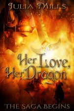 Her Love, Her Dragon: The Saga Begins - Julia Mills