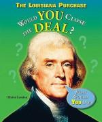 The Louisiana Purchase: Would You Close the Deal? - Elaine Landau
