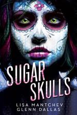 Sugar Skulls - Glenn Dallas, Lisa Mantchev