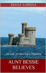 Aunt Bessie Believes (An Isle of Man Cozy Mystery Book 2) - Diana Xarissa