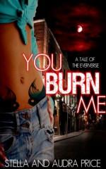 You Burn Me - Stella Price, Audra Price, S.A. Price