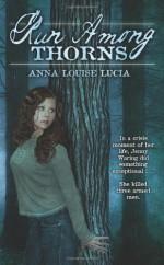 Run Among Thorns - Anna Louise Lucia