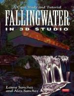 Fallingwater Using 3d Studio: A Case Study and Tutorial/Book and Disk - Laura Sanchez, Alex Sanchez