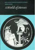 A World of Heroes: Selections from Homer, Herodotus and Sophocles - Joint Association of Classical, Homer, Herodotus, Sophocles