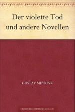 Der violette Tod und andere Novellen (German Edition) - Gustav Meyrink