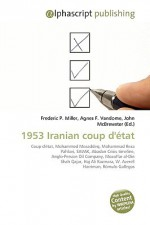 1953 Iranian Coup D'Tat - Frederic P. Miller, Agnes F. Vandome, John McBrewster
