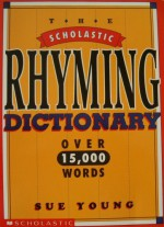 The Scholastic Rhyming Dictionary - Sue Young