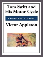 Tom Swift and His Motor-Cycle - Victor Appleton