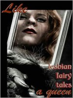 Like A Queen: Lesbian Erotic Fairy Tales - Cecilia Tan, Rachel Kincaid, A.D.R. Forte, Kaysee Renee Robichaud, Clarice Clique, Michael M. Jones, Quatre Grey