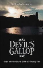 Devil's Gallop: Trips Into Scotland's Dark and Bloody Past - Douglas Skelton