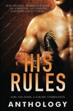 His Rules - Sean Michael, Morticia Knight, L.M. Somerton, Lily Harlem, Samantha Cayto, S. Dora