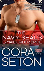 The Navy SEAL's E-Mail Order Bride (Heroes of Chance Creek) (Volume 1) - Cora Seton
