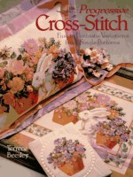 Progressive Cross-Stitch: Fast to Fantastic Variations from Single Patterns - Terrece Beesley