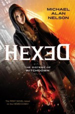 Hexed: The Sisters of Witchdown - Michael Alan Nelson
