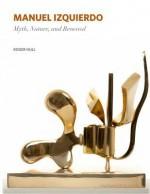 Manuel Izquierdo: Myth, Nature, and Renewal - Roger Hull