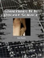 Sometimes It Is Rocket Science - Kara Thorpe