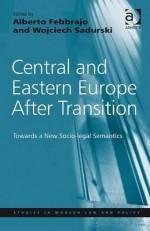 Central and Eastern Europe After Transition: Towards a New Socio-Legal Semantics - Alberto Febbrajo, Wojciech Sadurski