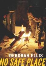 No Safe Place by Deborah Ellis (September 01,2010) - Deborah Ellis