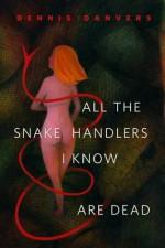 All the Snake Handlers I Know Are Dead: A Tor.Com Original - Dennis Danvers
