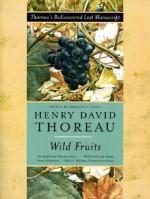 Wild Fruits: Thoreau's Rediscovered Last Manuscript - Henry David Thoreau, Bradley P. Dean, Abigail Rorer