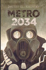 METRO 2034 (A sequel to Metro 2033): First English illustrated edition (METRO by Dmitry Glukhovsky) - Dmitry Glukhovsky