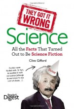 They Got It Wrong: Science: All the Facts that Turned out to be Science Fiction - Graeme Donald