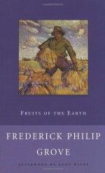 Fruits of the Earth - Frederick Philip Grove, Rudy Wiebe