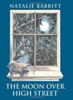 The Moon Over High Street - Natalie Babbitt