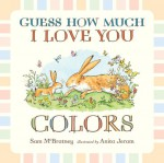 Guess How Much I Love You: Colors - Sam McBratney, Anita Jeram