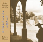 Available Light: Exile in Mexico - John Howard Griffin