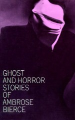 Ghost and Horror Stories - Ambrose Bierce, E.F. Bleiler