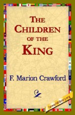 The Children of the King - Francis Marion Crawford