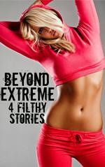 Beyond Extreme - 4 Filthy Stories - Brock Landers, JT Holland, Scotty Diggler, Taylor Jordan, Forever Smut Publications