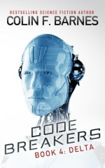 Code Breakers: Delta (Volume 4) - Colin F. Barnes
