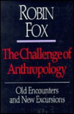 The Challenge Of Anthropology: Old Encounters And New Excursions - Robin Fox