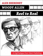 Woody Allen: Reel to Real (Digidialogues) - Alex Sheremet