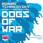 Dogs Of War - Adrian Tchaikovsky, Nathan Osgood, Laurence Bouvard, William Hope