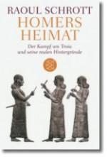 Homers Heimat: der Kampf um Troia und seine realen Hintergründe - Raoul Schrott