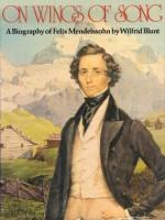 On Wings of Song: A Biography of Felix Mendelssohn - Wilfrid Jasper Walter Blunt