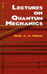 Lectures on Quantum Mechanics (Dover Books on Physics) - Paul Dirac