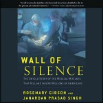 Wall of Silence: The Untold Story of the Medical Mistakes That Kill and Injure Millions of Americans - Rosemary Gibson, Janardan Prasad Singh, Jack Chekijian, Regnery Publishing
