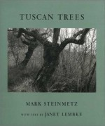 Tuscan Trees - Mark Steinmetz, Janet Lembke