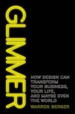 Glimmer: How design can transform your business, your life, and maybe even the world - Warren Berger