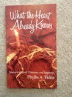 What the heart already knows: Stories of Advent, Christmas, and Epiphany - Phyllis A. Tickle