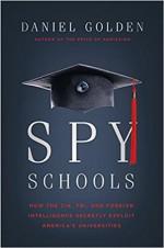 Spy Schools: How the CIA, FBI, and Foreign Intelligence Secretly Exploit America's Universities - Daniel Golden