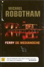 Ferry de Medianoche = Night Ferry - Michael Robotham, Cristina Macía