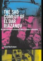 The Sad Comedy of El'dar Riazanov: An Introduction to Russia's Most Popular Filmmaker - David MacFadyen