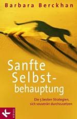 Sanfte Selbstbehauptung: Die 5 besten Strategien, sich souverän durchzusetzen (German Edition) - Barbara Berckhan, Monica May
