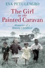The Girl in the Painted Caravan - Eva Petulengro