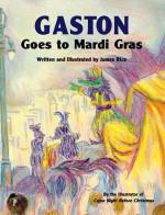 Gaston Goes to Mardi Gras (Gaston Series) - James Rice